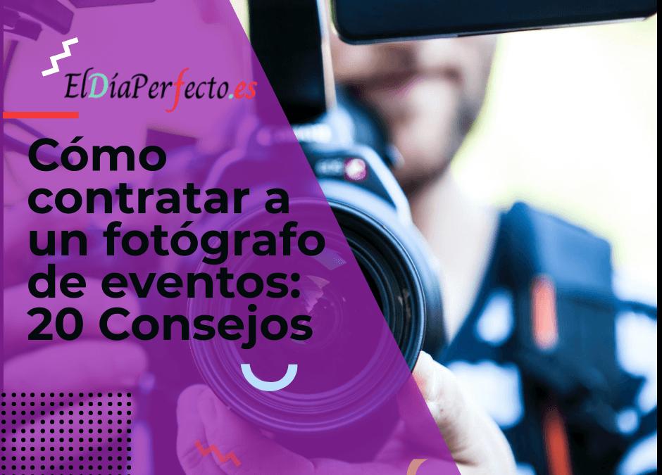 Cómo contratar a un fotógrafo de eventos: 20 secretos para encontrar al mejor